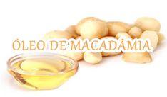 Óleo de Macadâmia,Benefícios para pele, Cabelo e modo de uso
