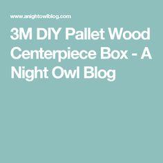 3M DIY Pallet Wood Centerpiece Box - A Night Owl Blog