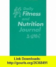 Daily Fitness and Nutrition Journal (9780072844320) Thomas D. Fahey, Paul M. Insel, Walton T. Roth , ISBN-10: 0072844329  , ISBN-13: 978-0072844320 ,  , tutorials , pdf , ebook , torrent , downloads , rapidshare , filesonic , hotfile , megaupload , fileserve