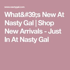 What's New At Nasty Gal | Shop New Arrivals - Just In At Nasty Gal