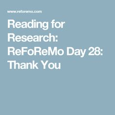 Reading for Research: ReFoReMo Day 28:  Thank You