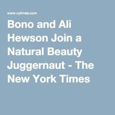 Bono and Ali Hewson Join a Natural Beauty Juggernaut - The New York Times