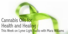 Join Mara Williams on Lyme Light Radio this Wednesday (4/22/15) for a cutting edge discussion on healing with Cannabis.