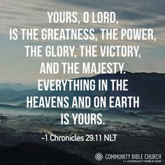 Yours is the greatness, power, glory, victory, and majesty.