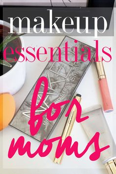 Get the best makeup essentials for moms in your cosmetic bag for quick and easy application