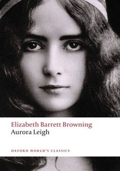 Aurora Leigh (Oxford World's Classics) by Elizabeth Barrett Browning Elizabeth Barrett Browning, Oxford Classics, Aurora, Victorian Literature, Book Annotation, Strong Female Characters, Guys Be Like, Nonfiction, Novels