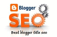 How to Make Your Blogger Blog Titles SEO Friendly