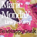 MONDAY - manic monday linky party by sew happy geek