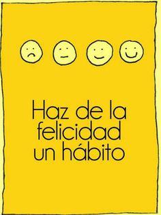 Haz de la felicidad un hábito. Cuatro hábitos para una vida feliz 1. Cuidar las relaciones 2. Celebrar los pequeños logros 3. Cultivar emociones positivas 4. Sonríe