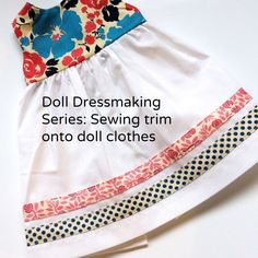 Doll Dressmaking Series: Sewing trim on for doll clothes. Sewing Doll Clothes, Baby Doll Clothes, Sewing Dolls, Barbie Clothes, Baby Clothes Patterns, Doll Dress Patterns, Clothing Patterns, Shirt Patterns, Sewing Trim