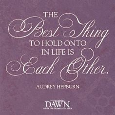 The Best Thing To Hold Onto In Life Is Each Other. - Audrey Hepburn #quote #quotes #love #lovequote #lovequotes