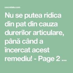 Nu se putea ridica din pat din cauza durerilor articulare, până când a încercat acest remediu! - Page 2 of 2 - Secretele.com Good To Know, Health Care, Health Fitness, Humor, Healthy, Medicine, Therapy, Varicose Veins, The Body