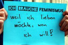 """""""Ich brauche Feminismus, weil ich lieben möchte, wen ich will!"""""""