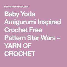 Baby Yoda Amigurumi Inspired Crochet Free Pattern Star Wars – YARN OF CROCHET Free Crochet, Free Pattern, Star Wars, Inspired, Stars, Baby, Inspiration, Amigurumi, Biblical Inspiration