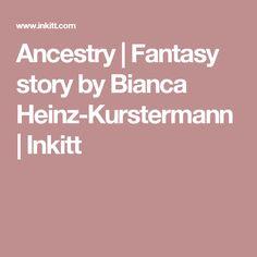 Ancestry | Fantasy story by Bianca Heinz-Kurstermann | Inkitt