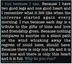 Why I run except for two good legs. I run with or without them good