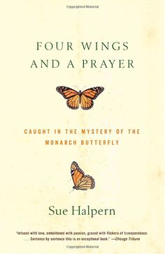 Four Wings and a Prayer: Caught in the Mystery of the Monarch Butterfly by Sue Halpern#Books #Science #Monarch_Butterfly