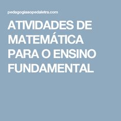 ATIVIDADES DE MATEMÁTICA PARA O ENSINO FUNDAMENTAL