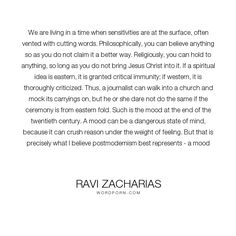 """Ravi Zacharias - """"We are living in a time when sensitivities are at the surface, often vented with..."""". religion, jesus, postmodernism"""