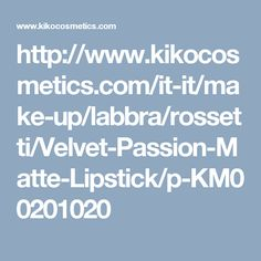 http://www.kikocosmetics.com/it-it/make-up/labbra/rossetti/Velvet-Passion-Matte-Lipstick/p-KM00201020
