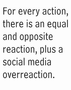 For every action, there is an equal and opposite reaction, plus a #SocialMedia overreaction.