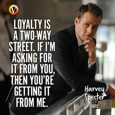 Harvey Specter (Gabriel Macht) in Suits: 'Loyalty is a two-way street. If I'm asking for it from you, then you're getting it from me.' #quote #superguide