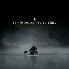 Se não houver vento, reme. =  If there is no wind, row. xx