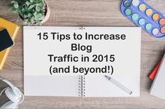 Check out 15 tips to increase blog traffic in 2015 and beyond that I wrote on the Belle Communications blog.