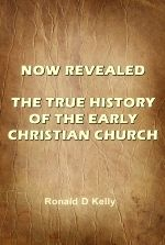 Now Revealed: The True History of the Early Christian Church - Table of Contents:
