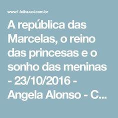 A república das Marcelas, o reino das princesas e o sonho das meninas - 23/10/2016 - Angela Alonso - Colunistas - Folha de S.Paulo