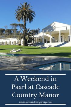 A Weekend in Paarl at Cascade Country Manor