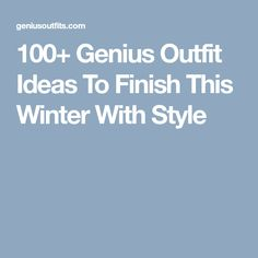 100+ Genius Outfit Ideas To Finish This Winter With Style