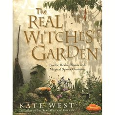 The Real Witches' Garden by Kate West - pagan wiccan witchcraft magick ritual supplies