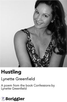 Hustling by Lynette Greenfield https://scriggler.com/detailPost/story/53283 A poem from the book Confessions by Lynette Greenfield