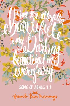 """""""You are altogether beautiful, my darling, beautiful in every way."""" - Song of Songs 4:7 #quote   French Press Mornings"""