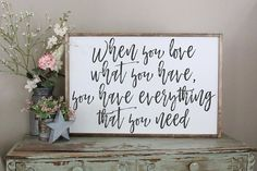 When You Love What You Have You Have Everything You Need Wood