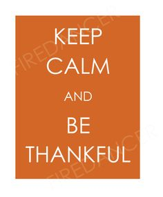 Keep Calm and Be Thankful Printable //  by FireDancerDesigns, $2.50