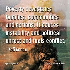 Kofi Annan shows us the connection between poverty and peace. Providing economic stability helps prevent unrest and violence. #pinsforpeace
