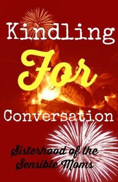 Need some Kindling for Conversation? Think talking to your kids about alcohol is hard. It's easier than you think.