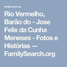Rio Vermelho, Barão do - Jose Felix da Cunha Meneses - Fotos e Histórias — FamilySearch.org