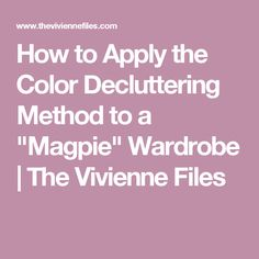 """How to Apply the Color Decluttering Method to a """"Magpie"""" Wardrobe 
