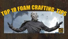 Top 10 Foam Crafting Tips from WM Armory - these guys are amazing!