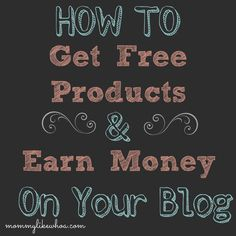 How to Get Free Products and Make Money with your Blog - Mommy Like Whoa