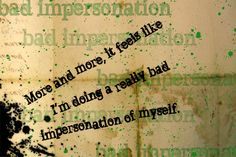 """""""More and more, it feels like I'm doing a really bad impersonation of myself."""" - from Choke by Chuck Palahniuk Chuck Palahniuk Quotes, Favorite Quotes, Best Quotes, Light Quotes, Give Me Strength, Words Worth, Mood Quotes, Beautiful Words, True Stories"""