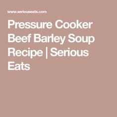 Pressure Cooker Beef Barley Soup Recipe | Serious Eats