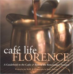 Cafe Life Florence: A Guidebook to the Cafes & Bars of the Renaissance Treasure: Joe Wolff, Roger Paperno: 9781566565622: Amazon.com: Books