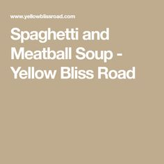 Spaghetti and Meatball Soup - Yellow Bliss Road