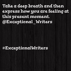 Take a deep breath .....#ExceptionalWriters #CreativeWriting #WritingPrompts #VisualPrompts #Writing #Tumblr #CreativePrompts #Writing #Creativity #amwriting #writersofinstagram #writersblock #CreativeWriters #ilovewriting #poems #Quotes #words #Haiku #Ilovewriting #poem #quote #expression #dailyquotes #iwritepoems #goodreads #poetscommunity #writerscommunity #booklovers