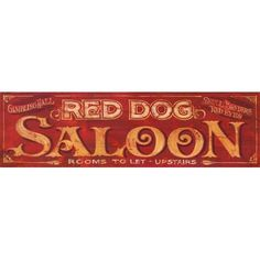 Red Dog Saloon Antiqued Wood Sign. LOL...you know I just had to pin this one!
