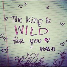 He is wild about you. Embrace his love <3